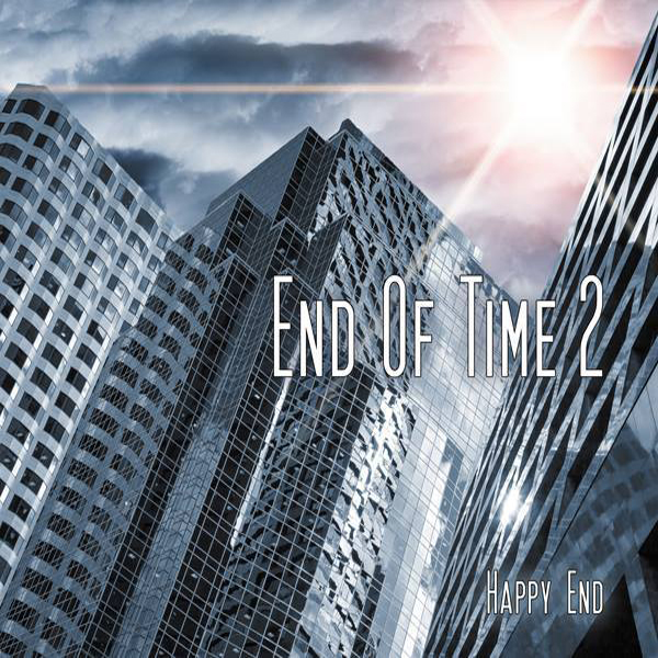 End of Time 02 – Happy End