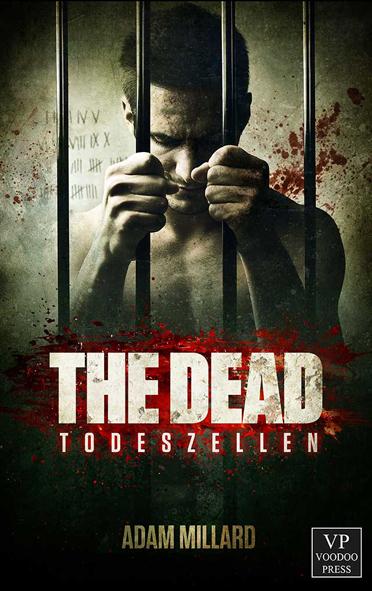 The Dead 01 – Todeszellen (Adam Millard / Voodoo Press)