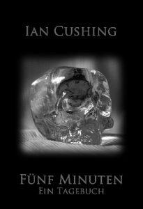 Fünf Minuten – Ein Tagebuch (Ian Cushing / Selbstverlag)