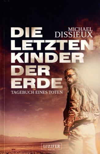 Die letzten Kinder der Erde (Michael Dissieux / Luzifer Verlag)