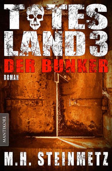 Totes Land 3 – Der Bunker (M.H. Steinmetz / Mantikore Verlag)