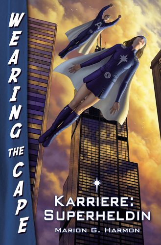 Wearing the Cape 01 – Karriere: Superheldin (Marion G. Harmon / Feder & Schwert Verlag)