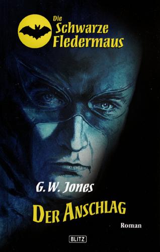 Die schwarze Fledermaus 01 – Der Anschlag (G.W. Jones / Blitz Verlag)