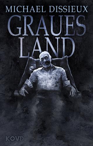 Graues Land (Michael Dissieux / KOVD Verlag)