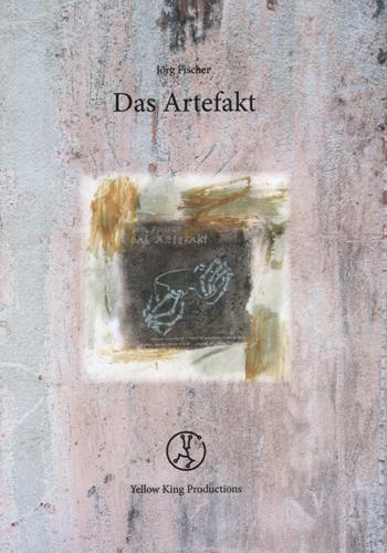 Das Artefakt (Jörg Fischer / Yellow King Productions)