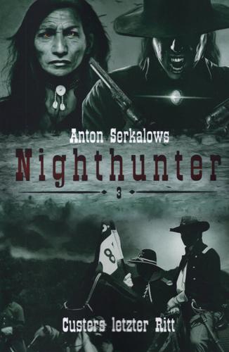 Nighthunter 03 – Custers letzter Ritt (Anton Serkalow / Selbstverlag)