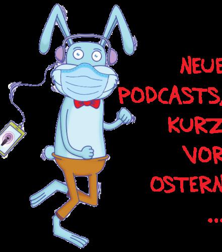 Neue Podcasts, kurz vor Ostern…